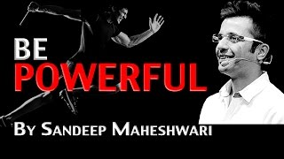 BE POWERFUL - By Sandeep Maheshwari I Latest Mashup I Motivational Speech in Hindi