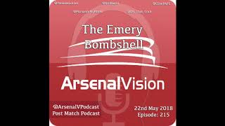 Arsenal Vision Post Match Podcast - EP215 - The Emery Bombshell