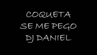 COQUETA SE ME PEGO DJ DANIEL