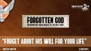 Forgotten God - Forget About His Will for Your Life - Justin Coffin - 5-30-2021