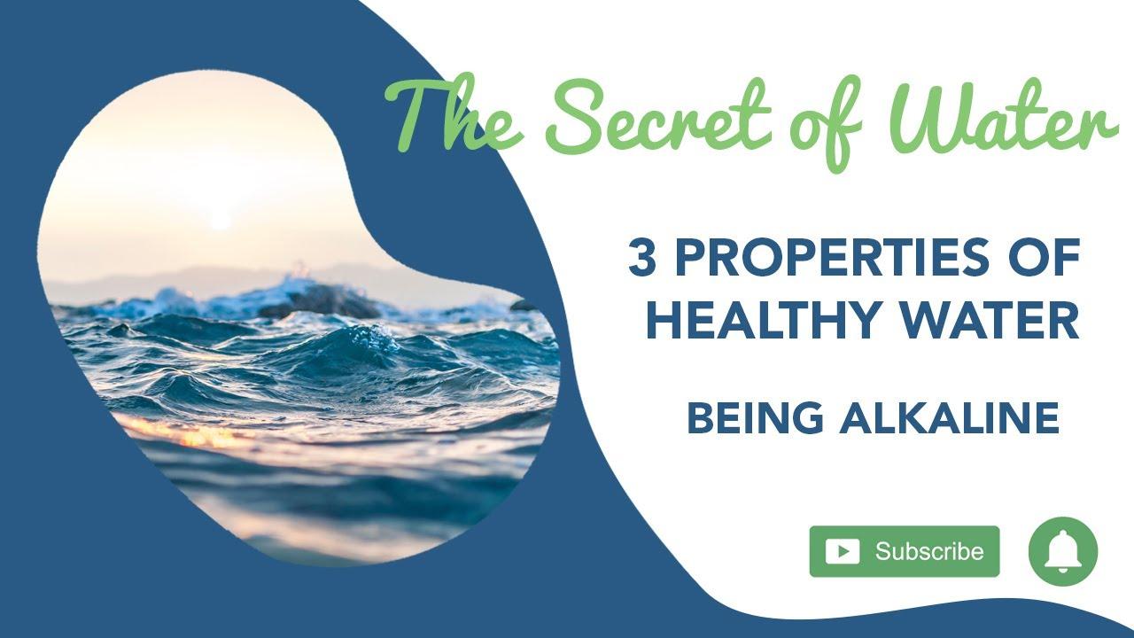 3 PROPERTIES OF HEALTHY WATER: BEING ALKALINE