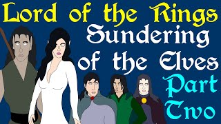 Lord of the Rings: Sundering of the Elves (Part 2 of 2)