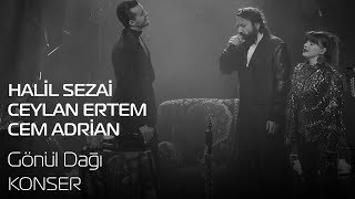 Halil Sezai - Cem Adrian - Ceylan Ertem   Gönül Dağı (Konser)