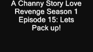 A Channy Story Love Revenge Season 1 Episode 15: Lets Pack up!
