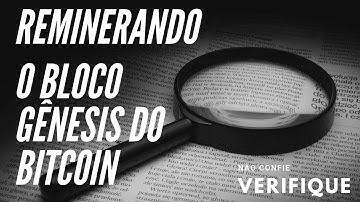 [Não confie, verifique!] - Reminerando o Bloco Gênesis do Bitcoin