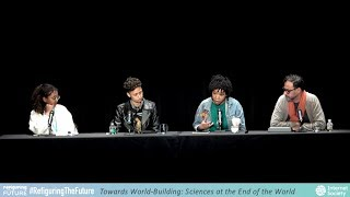 Towards World-Building: Sciences at the End of the World