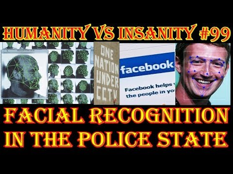 HUMANITY vs INSANITY #99 : Facial Recognition in the Police State