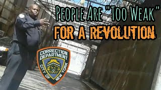 "NYC Correction Officer Caught On Tape Saying People Are ""Too Weak"" For A Revolution - QuietBoyMusik"