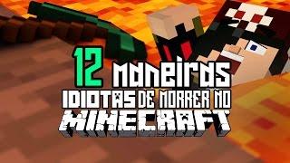 12 MANEIRAS IDIOTAS DE MORRER NO MINECRAFT