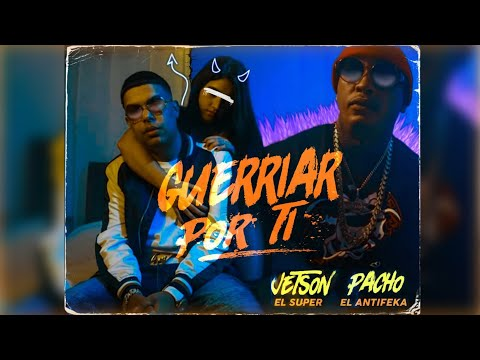 Guerriar Por Ti – Pacho El Antifeka ft. Jetson El Super