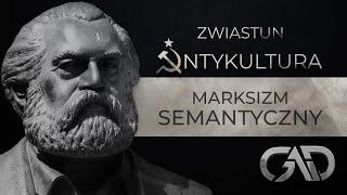 Zwiastun 11: Antykultura - Marksizm semantyczny i język panowania