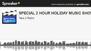 SPECIAL 2 HOUR HOLIDAY MUSIC SHOW (made with Spreaker)