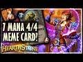 7 Mana 4/4?! Just A MEME Card? - Hearthstone