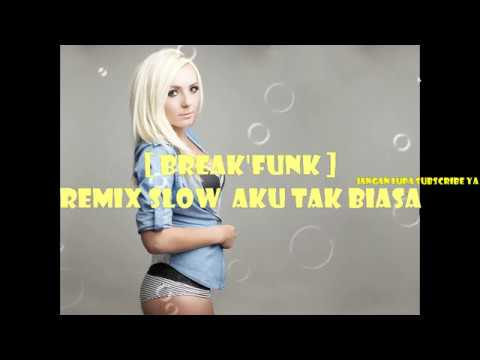 REMIX BREAK'FUNK Slow - Aku Tak Biasa