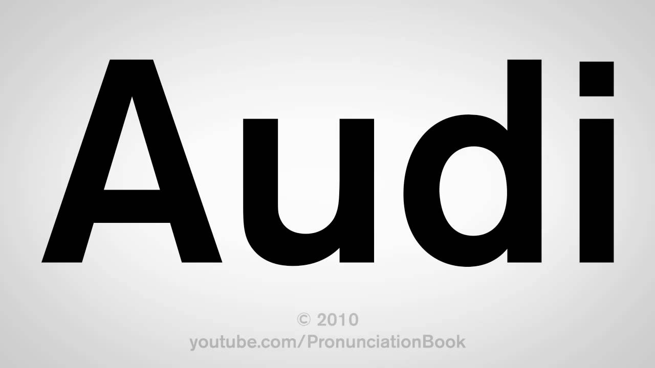 How To Pronounce Audi YouTube - Audi pronunciation