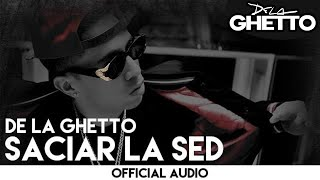 De La Ghetto - Saciar La Sed [Official Audio]