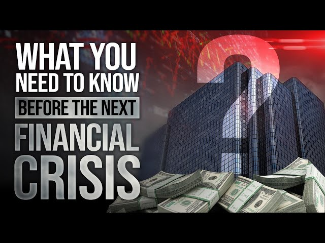 What You Need To Know Before The Next Global Financial Crisis