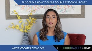 Episode 143: How To Trade A Double Bottom in Forex