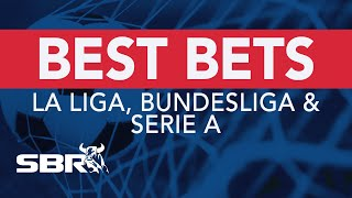 La Liga, Bundesliga & Serie A Preview & More | Best Bets, Odds Analysis & Predictions