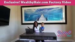 Virgin Hair Weave Factory Tour: WealthyHair.com International Hair Supplier