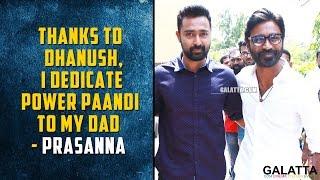 Thanks to Dhanush, I dedicate Power Paandi to my dad - Prasanna