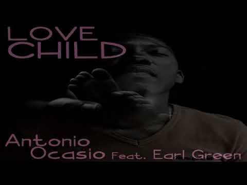 "Antonio Ocasio Feat Earl Green - ""Love Child"""
