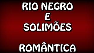 Romântica - Rio Negro e Solimões (CLIPE ORIGINAL + LEGENDA) HD