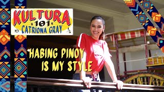 Kultura 101 with Cat | Episode 2 Habing Pinoy Is My Style