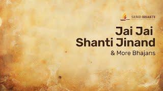 Jai Jai Shanti Jinand & More Bhajans | 15-Minute Bhakti