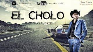 El Cholo - Gerardo Ortiz [Hoy Mas Fuerte] [2015]