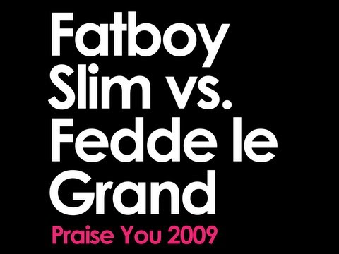 Fatboy Slim vs Fedde le Grand - Praise You
