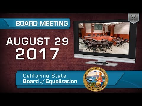 August 29, 2017 California State Board of Equalization Board Meeting Part One