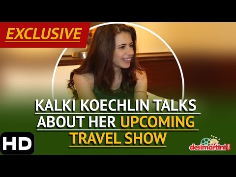 Kalki Koechlin Talks About Her Upcoming Travel Show