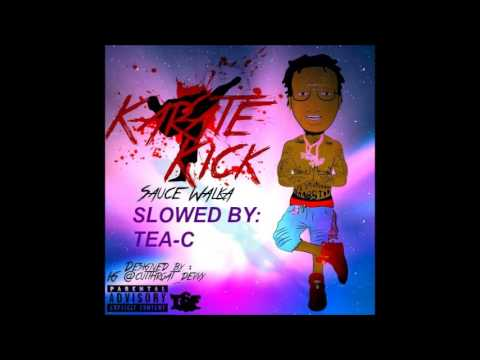 Sauce Walka- Karate Kick (Slowed)