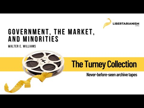 Walter E. Williams: Government, The Market, and Minorities