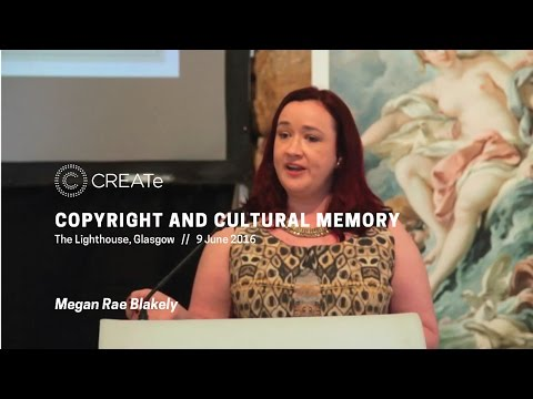 Megan Blakely: GLAMourising Intangible Cultural Heritage [Copyright and Cultural Memory 2016]