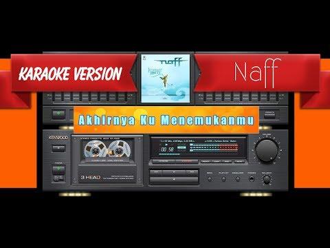 Naff - Akhirnya Ku Menemukanmu (Musik Karaoke)