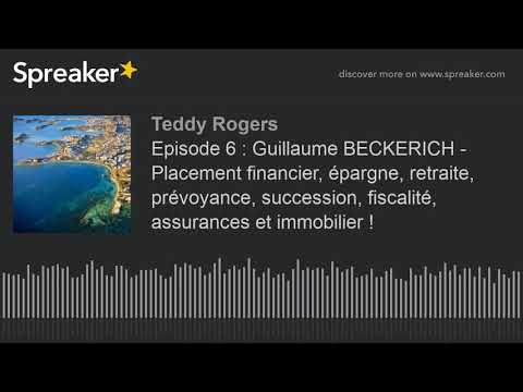 Episode 6 : Guillaume BECKERICH - Placement financier, épargne, retraite, prévoyance, succession, fi