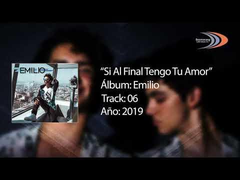 Emilio – Si al final tengo tu amor