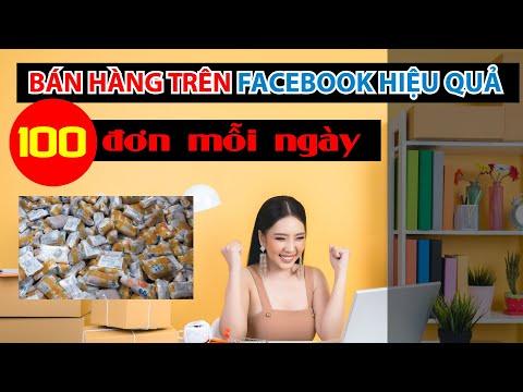 Cách Bán Hàng Trên Facebook Hiệu Quả Nhiều Khách Hàng - Nhiều Tương Tác 2021