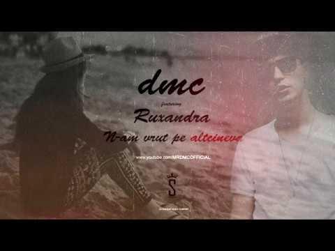 DMC feat Ruxandra - N-am vrut pe altcineva