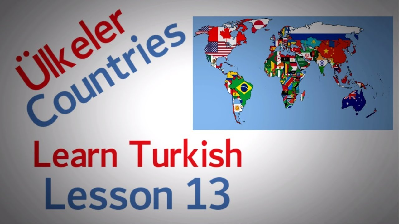 Learn Turkish Lesson 13 - Countries ( Ülkeler )