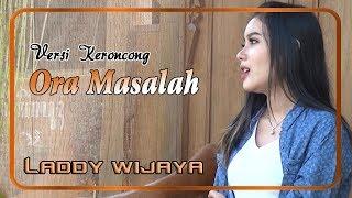 Laddy Wijaya - ORA MASALAH versi keroncong   |   Official Video