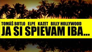 JA SI SPIEVAM IBA... - TOMAS BOTLO feat. ELPE, KAZET a BILLY HOLLYWOOD