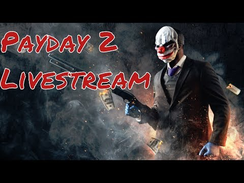 Payday 2 Gameplay Live - Chilling & Talking With Chat - Payday 2 DLC Weapons & Viewer Requests