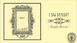 I Saw Daylight - Empty Hands