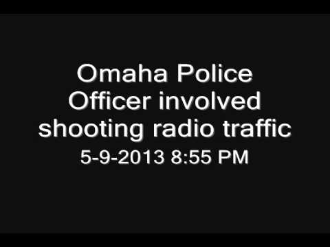 Omaha Police - Officer Involved Shooting radio traffic