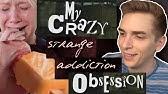 My Crazy Strange Addiction Obsession