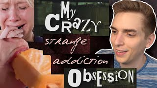 My Crazy Strange Addiction Obsession