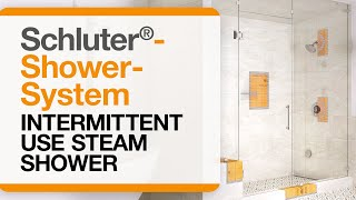 Why is the Schluter®-Shower System important to use in Intermittent Use Steam Showers